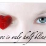Aşkın Gözü Kördür? Peki Neden?